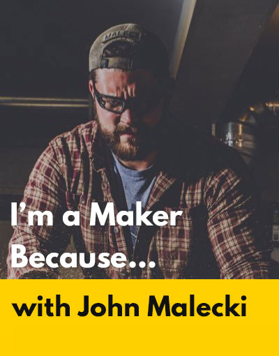 John Malecki maker interview
