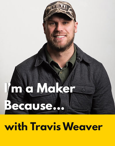 Travis Weaver maker interview