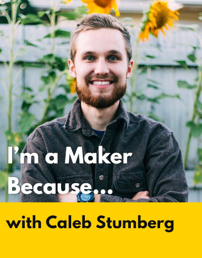 Caleb Stumberg maker interview