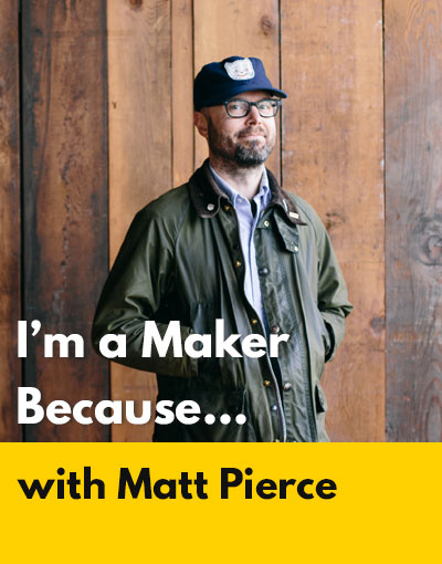 Matt Pierce maker interview