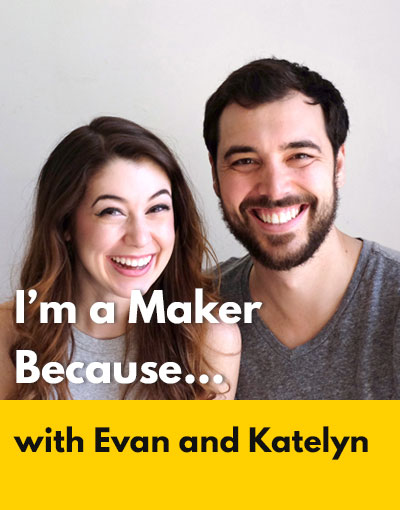Evan & Katelyn maker interview